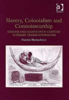 Slavery, Colonialism and Connoisseurship: Gender and Eighteenth-Century Literary Transnationalism (Hardback)