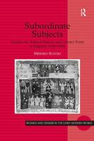 Subordinate Subjects: Gender, the Political Nation, and Literary Form in England, 1588-1688 - Women and Gender in the Early Modern World (Hardback)