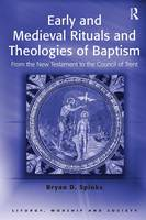 Early and Medieval Rituals and Theologies of Baptism: From the New Testament to the Council of Trent - Liturgy, Worship and Society Series (Paperback)