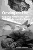 Crossing the Line: Vagrancy, Homelessness and Social Displacement in Russia (Hardback)