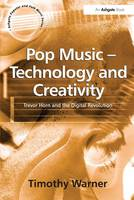 Pop Music - Technology and Creativity: Trevor Horn and the Digital Revolution (Paperback)