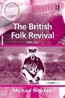 The British Folk Revival: 1944-2002 - Ashgate Popular and Folk Music Series (Paperback)