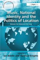 Music, National Identity and the Politics of Location: Between the Global and the Local - Ashgate Popular and Folk Music Series (Hardback)