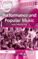 Performance and Popular Music: History, Place and Time - Ashgate Popular and Folk Music Series (Paperback)