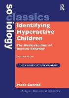 Identifying Hyperactive Children: The Medicalization of Deviant Behavior Expanded Edition - Ashgate Classics in Sociology (Hardback)