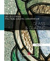 Practical Building Conservation: Glass and Glazing - Practical Building Conservation (Hardback)