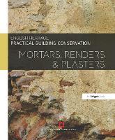 Practical Building Conservation: Mortars, Renders and Plasters - Practical Building Conservation (Hardback)