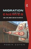 Migration and its Enemies: Global Capital, Migrant Labour and the Nation-State (Hardback)