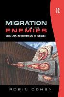 Migration and its Enemies: Global Capital, Migrant Labour and the Nation-State (Paperback)