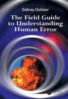 The Field Guide to Understanding Human Error (Hardback)