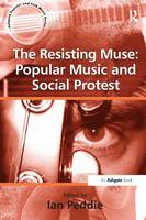 The Resisting Muse: Popular Music and Social Protest - Ashgate Popular and Folk Music Series (Paperback)