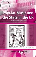Popular Music and the State in the UK: Culture, Trade or Industry? - Ashgate Popular and Folk Music Series (Hardback)