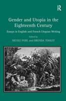 Gender and Utopia in the Eighteenth Century: Essays in English and French Utopian Writing (Hardback)