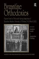 Byzantine Orthodoxies: Papers from the Thirty-sixth Spring Symposium of Byzantine Studies, University of Durham, 23-25 March 2002 - Publications of the Society for the Promotion of Byzantine Studies (Hardback)