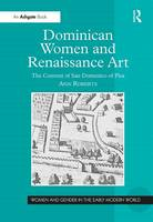 Dominican Women and Renaissance Art: The Convent of San Domenico of Pisa - Women and Gender in the Early Modern World (Hardback)