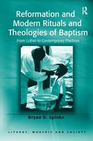 Reformation and Modern Rituals and Theologies of Baptism: From Luther to Contemporary Practices - Liturgy, Worship and Society Series (Paperback)