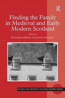 Finding the Family in Medieval and Early Modern Scotland - Women and Gender in the Early Modern World (Hardback)