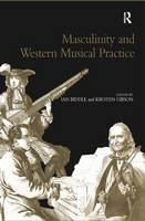 Masculinity and Western Musical Practice (Hardback)