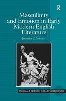 Masculinity and Emotion in Early Modern English Literature - Women and Gender in the Early Modern World (Hardback)