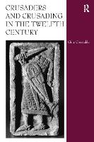 Crusaders and Crusading in the Twelfth Century (Hardback)