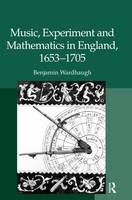 Music, Experiment and Mathematics in England, 1653-1705 (Hardback)