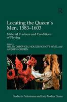 Locating the Queen's Men, 1583-1603: Material Practices and Conditions of Playing (Hardback)