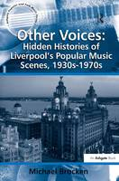 Other Voices: Hidden Histories of Liverpool's Popular Music Scenes, 1930s-1970s - Ashgate Popular and Folk Music Series (Hardback)