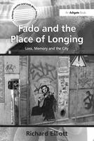 Fado and the Place of Longing: Loss, Memory and the City - Ashgate Popular and Folk Music Series (Hardback)