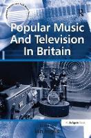 Popular Music And Television In Britain - Ashgate Popular and Folk Music Series (Hardback)