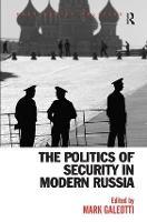The Politics of Security in Modern Russia - Post-Soviet Politics (Hardback)