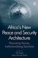 Africa's New Peace and Security Architecture: Promoting Norms, Institutionalizing Solutions - Global Security in a Changing World (Paperback)