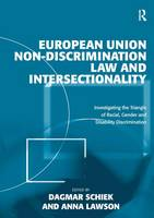European Union Non-Discrimination Law and Intersectionality: Investigating the Triangle of Racial, Gender and Disability Discrimination (Hardback)