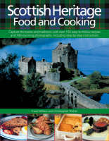 Scottish Heritage Food and Cooking: Capture the Tastes and Traditions with Over 150 Easy-to-follow Recipes and 700 Stunning Photographs, Including Step-by-step Instructions (Hardback)