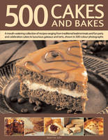 500 Cakes and Bakes: A Mouth-watering Collection of Recipes Ranging from Traditional Teatime Treats and Fun Party and Celebration Cakes to Luxurious Gateaux and Tarts, Shown in 500 Colour Photographs (Hardback)