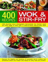 400 Wok and Stir-fry Recipes: 1400 Stunning Photographs Demonstrate Every Stage of Every Dish in Easy-to-follow Step-by-step Detail - Everything You Need to Know About Materials, Equipment, Ingredients and Accompaniments (Hardback)