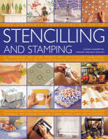 The Complete Practical Guide to Stencilling and Stamping: 165 Inspirational and Stylish Projects with Easy-to-follow Instructions and Illustrated with 1500 Stunning Step-by-step Photographs and Templates (Hardback)
