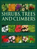 The Gardener's Guide to Planting and Growing Shrubs, Climbers and Trees: Choosing, Planting and Caring for Trees, Conifers, Palms, Shrubs and Climbers for Every Season and Situation (Hardback)