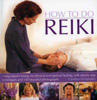 How to Do Reiki: Using Nature's Energy for Physical and Spiritual Healing, with Step-by-step Techniques (Hardback)
