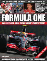 The Unofficial Formula One Complete Encyclopaedia: An Illustrated Guide to the World's Fastest Sport (Hardback)