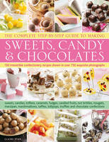 Complete Step-by-step Guide to Making Sweets, Candy and Chocolates (Hardback)
