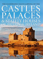 Illustrated Encyclopedia of the Castles, Palaces and Stately Houses of Britain & Ireland (Hardback)