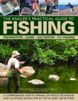 The Angler's Practical Guide to Fishing: Freshwater - Game - Satlwater - Fly Fishing (Hardback)
