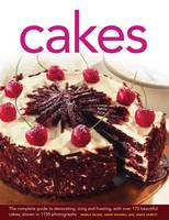 Cakes: The Complete Guide to Decorating, Icing and Frosting, with Over 170 Beautiful Cakes, Shown in 1150 Photographs (Hardback)