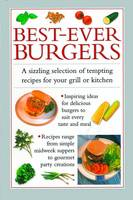 Best-ever Burgers: A Sizzling Selection of Tempting Recipes for Your Grill or Kitchen (Hardback)