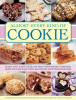 Almost Every Kind of Cookie: Make and Bake Over 100 Mouthwatering Cookies, Biscuits and Bars with 450 Step-by-step Photographs (Hardback)