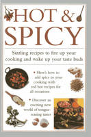 Hot & Spicy: Sizzling Recipes to Fire Up Your Cooking and Wake Up Your Tastebuds (Hardback)