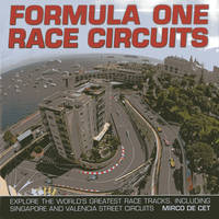 Formula One Race Circuits: Explore the World's Greatest Race Tracks, Including Singapore and Valencia Street Circuits (Hardback)