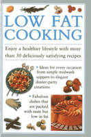 Low Fat Cooking: Enjoy a Healthier Lifestyle with More Than 30 Deliciously Satisfying Recipes (Hardback)