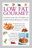 Low Fat Gourmet: Sensational Recipes That Will Delight Your Tastebuds Without Affecting Your Waistline (Hardback)