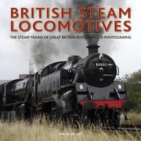 British Steam Locomotives: The Steam Trains of Great Britain Shown in 200 Photographs (Hardback)